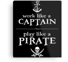 Work Like a Captain, Play Like a Pirate Metal Print