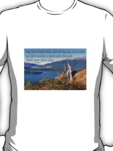 Keep close to Nature's Heart...Wash your spirit clean (John Muir) T-Shirt