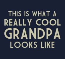 This is What a Really Cool Grandpa Looks Like by TheShirtYurt