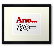 Ano... (Japanese for Umm...I Was Thinking) Framed Print