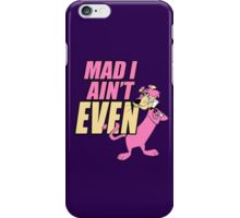 Mad I Ain't Even iPhone Case/Skin