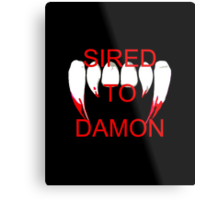 Sired to damon Metal Print