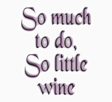 Time & Wine. So much to do, so little wine! on White by TOM HILL - Designer