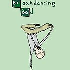 Breakdancing Bad by Sophie Corrigan