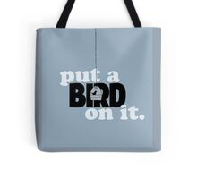 Put a bird on it. Tote Bag