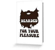 Bearded For Your Pleasure Greeting Card