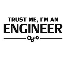 Trust Me, I'm an Engineer Photographic Print
