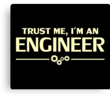 Trust Me, I'm an Engineer Canvas Print