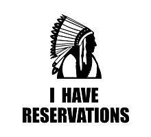 I Have Indian Reservations Photographic Print