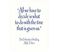 """""""All we have to decide...The Fellowship of the Ring; J.R.R Tolkien Art Print"""