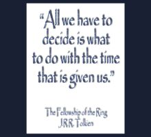 """All we have to decide...The Fellowship of the Ring; J.R.R Tolkien Kids Clothes"