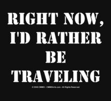 Right Now, I'd Rather Be Traveling - White Text by cmmei