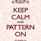 Keep Calm and Pattern On by Mariya Olshevska