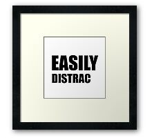 Easily Distracted Framed Print