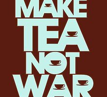 make tea not war by JuzaShannon