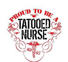 Cool 'Proud to be a Tattooed Nurse' TShirt and Accessories Photographic Print
