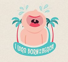 I was born on the beach. by Zee Wilson