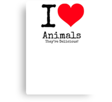 I Love Animals. They're Delicious! Canvas Print
