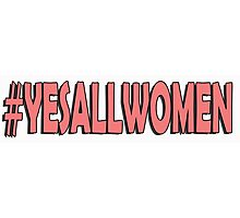Yes All Women #2 Photographic Print