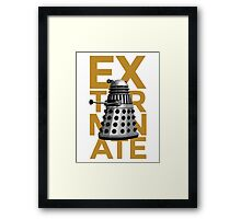 EXTERMINATE 1 Framed Print