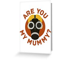 R U MY MUMMY? Greeting Card