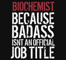 Must-Have Biochemist because Badass Isn't an Official Job Title' Tshirt, Accessories and Gifts by Albany Retro