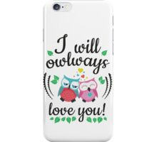 I will owlways love you owls iPhone Case/Skin