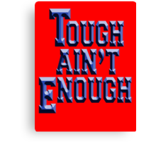 Tough Ain't Enough, Training, Get tough! Exercise, Boxing, Karate, Kung fu, MMA, Canvas Print