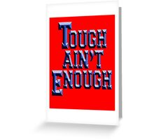 Tough Ain't Enough, Training, Get tough! Exercise, Boxing, Karate, Kung fu, MMA, Greeting Card