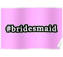 Bridesmaid - Hashtag - Black & White Poster