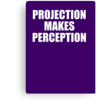 PROJECTION MAKES PERCEPTION Canvas Print