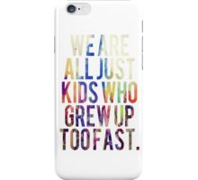 We Are Just Kids Who Grew Up Too Fast iPhone Case/Skin