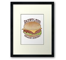 Dauntless - Because Burgers Framed Print