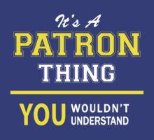 It's A PATRON thing, you wouldn't understand !! by satro