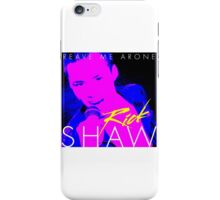 Rick Shaw - Reave Me Arone iPhone Case/Skin