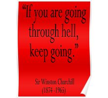 "Churchill, ""If you are going through hell, keep going."" Sir Winston Churchill Poster"
