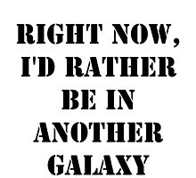 Right Now, I'd Rather Be In Another Galaxy - Black Text by cmmei