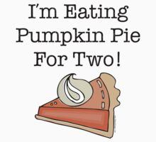 I'm Eating Pumpkin Pie For Two! by HolidaySwaggT