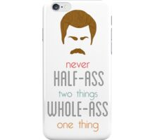 Ron Swanson Never Half-Ass Two Things Whole-Ass One Thing iPhone Case/Skin
