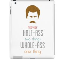 Ron Swanson Never Half-Ass Two Things Whole-Ass One Thing iPad Case/Skin