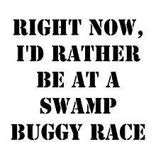 Right Now, I'd Rather Be At A Swamp Buggy Race - Black Text by cmmei