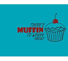 Muffin To Worry About Photographic Print