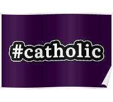 Catholic - Hashtag - Black & White Poster