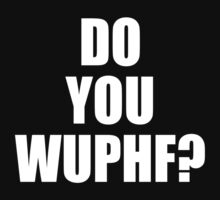 Do you WUPHF? by talkpiece