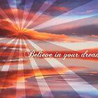 Believe in your dreams by webgrrl