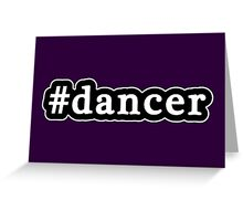 Dancer - Hashtag - Black & White Greeting Card