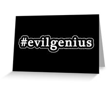 Evil Genius - Hashtag - Black & White Greeting Card
