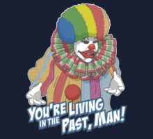 Eric The Clown From Seinfeld You're Living In The Past, Man! by DeepFriedArt