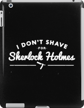 I Don't Shave For Sherlock Holmes by Jayna Hoffacker