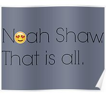Noah Shaw. That is all. Poster
